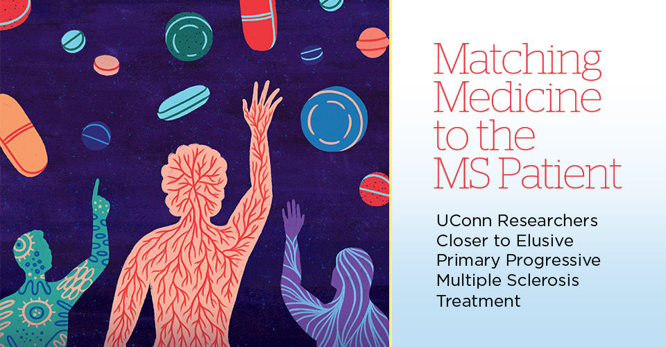 Read: Matching Medicine to the MS Patient. UConn Researchers Closer to Elusive Primary Progressive Multiple Sclerosis Treatment